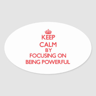 Keep Calm by focusing on Being Powerful Stickers