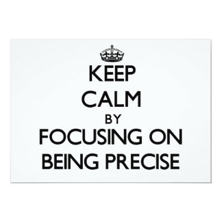 "Keep Calm by focusing on Being Precise 5"" X 7"" Invitation Card"