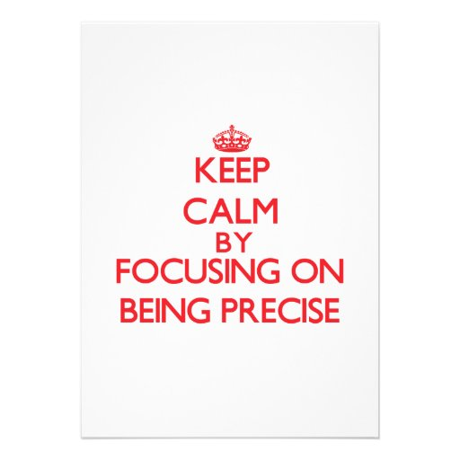 Keep Calm by focusing on Being Precise Custom Invites