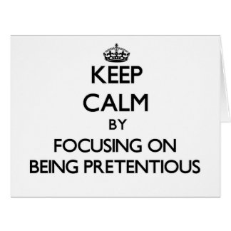 Keep Calm by focusing on Being Pretentious Greeting Card