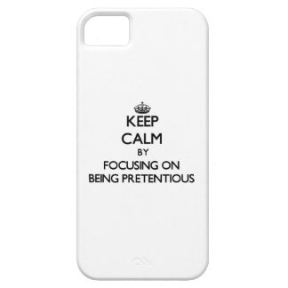 Keep Calm by focusing on Being Pretentious iPhone 5 Cover