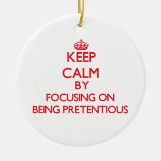 Keep Calm by focusing on Being Pretentious Ornaments