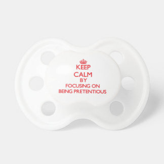 Keep Calm by focusing on Being Pretentious Baby Pacifiers