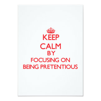 Keep Calm by focusing on Being Pretentious Custom Invitations
