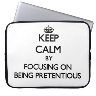 Keep Calm by focusing on Being Pretentious Laptop Sleeve