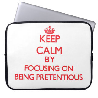 Keep Calm by focusing on Being Pretentious Laptop Computer Sleeves