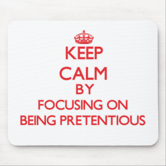 Keep Calm by focusing on Being Pretentious Mousepads