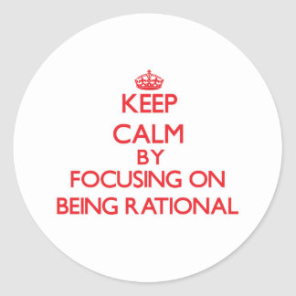 Keep Calm by focusing on Being Rational Sticker