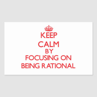 Keep Calm by focusing on Being Rational Stickers