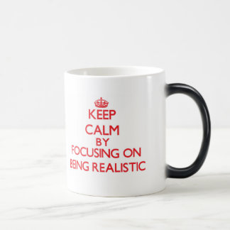 Keep Calm by focusing on Being Realistic Mug