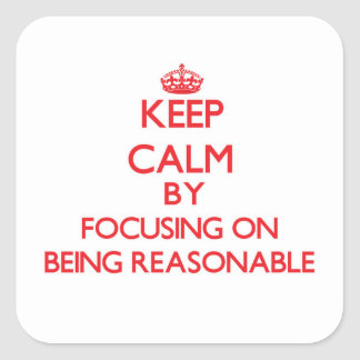 Keep Calm by focusing on Being Reasonable Square Sticker