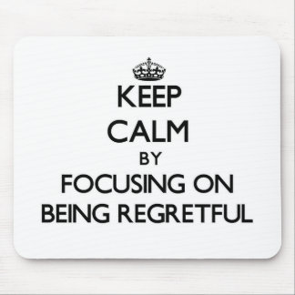 Keep Calm by focusing on Being Regretful Mousepad