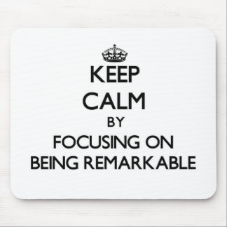Keep Calm by focusing on Being Remarkable Mouse Pad