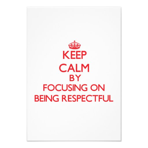 Keep Calm by focusing on Being Respectful Announcement