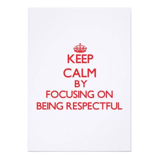 Keep Calm by focusing on Being Respectful Custom Invitations