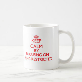 Keep Calm by focusing on Being Restricted Classic White Coffee Mug