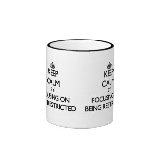 Keep Calm by focusing on Being Restricted Ringer Coffee Mug