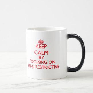 Keep Calm by focusing on Being Restrictive Coffee Mug