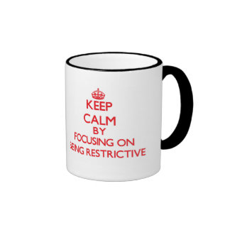Keep Calm by focusing on Being Restrictive Mugs