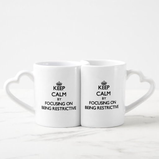 Keep Calm by focusing on Being Restrictive Couple Mugs