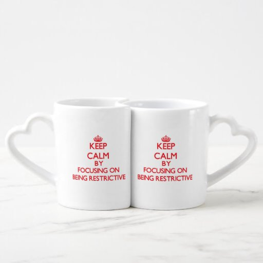 Keep Calm by focusing on Being Restrictive Couples Mug