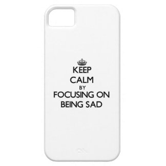 Keep Calm by focusing on Being Sad Cover For iPhone 5/5S