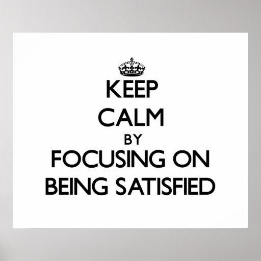 Keep Calm by focusing on Being Satisfied Print