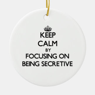 Keep Calm by focusing on Being Secretive Ornament