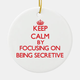 Keep Calm by focusing on Being Secretive Christmas Ornament
