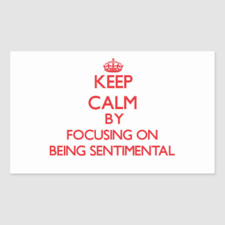 Keep Calm by focusing on Being Sentimental Rectangle Stickers