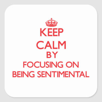 Keep Calm by focusing on Being Sentimental Square Sticker
