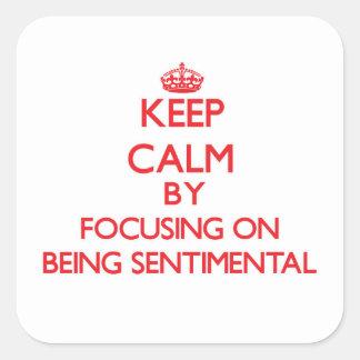 Keep Calm by focusing on Being Sentimental Sticker