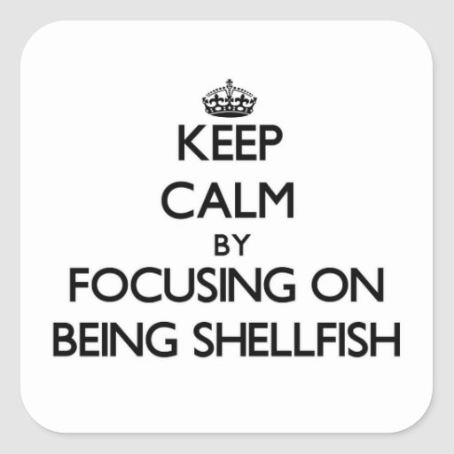 Keep Calm by focusing on Being Shellfish Sticker