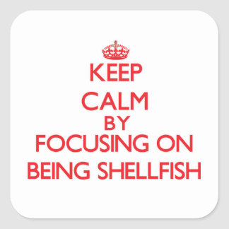 Keep Calm by focusing on Being Shellfish Stickers