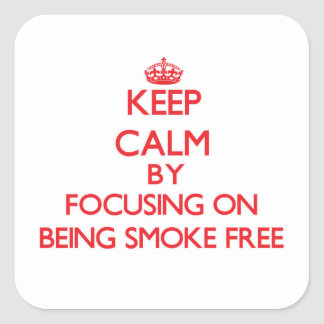 Keep Calm by focusing on Being Smoke-Free Square Stickers