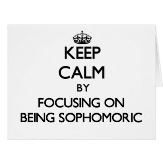 Keep Calm by focusing on Being Sophomoric Cards