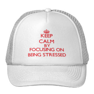 Keep Calm by focusing on Being Stressed Mesh Hats