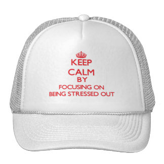 Keep Calm by focusing on Being Stressed Out Trucker Hats