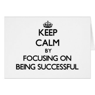 Keep Calm by focusing on Being Successful Note Card