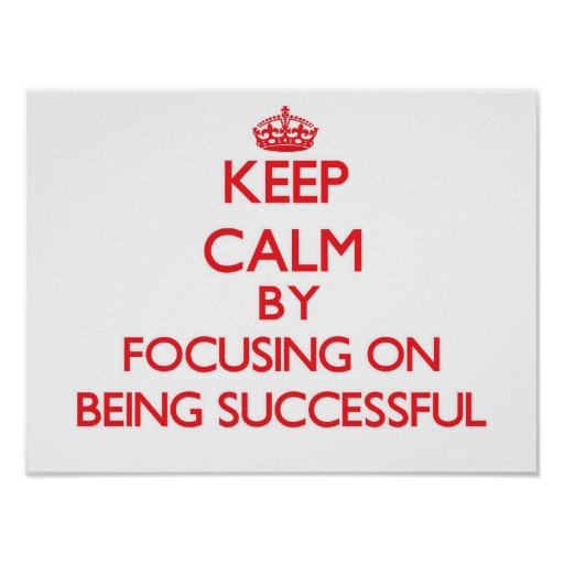 Keep Calm by focusing on Being Successful Poster