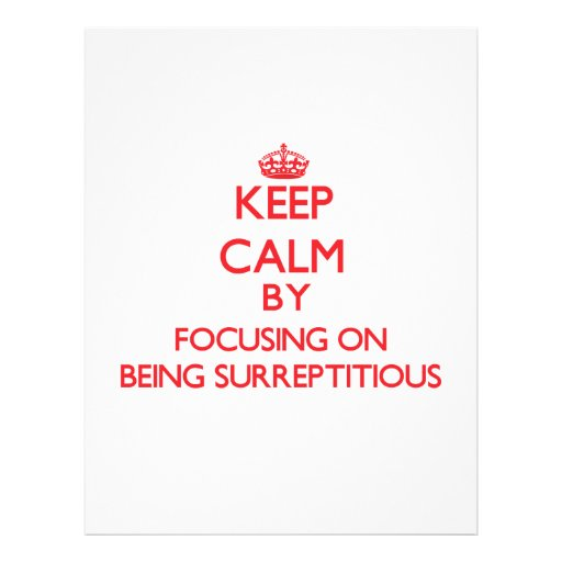 Keep Calm by focusing on Being Surreptitious Full Color Flyer