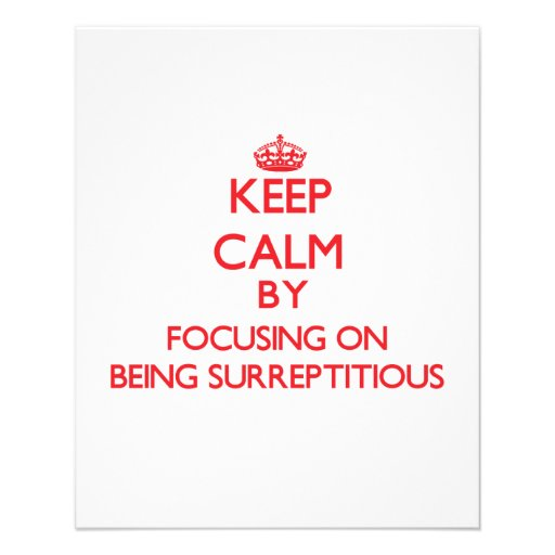 Keep Calm by focusing on Being Surreptitious Personalized Flyer