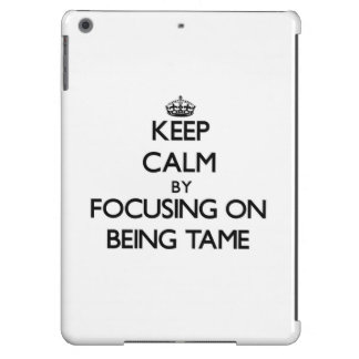 Keep Calm by focusing on Being Tame iPad Air Covers