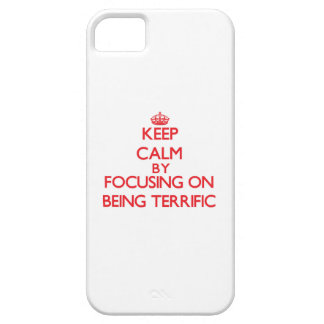 Keep Calm by focusing on Being Terrific iPhone 5 Cover