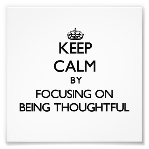 Keep Calm by focusing on Being Thoughtful Photo