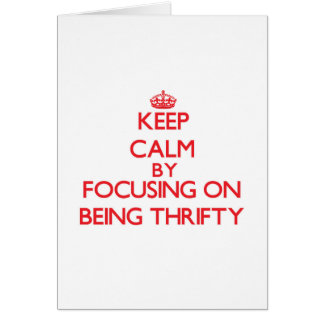 Keep Calm by focusing on Being Thrifty Greeting Card