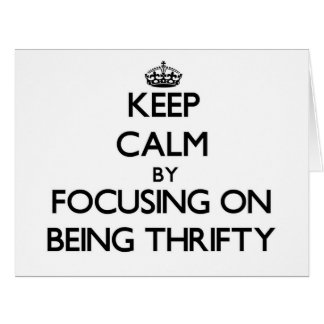 Keep Calm by focusing on Being Thrifty Card