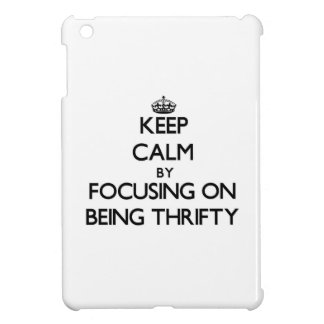 Keep Calm by focusing on Being Thrifty iPad Mini Cover