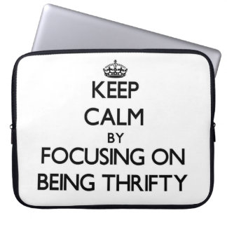 Keep Calm by focusing on Being Thrifty Computer Sleeves