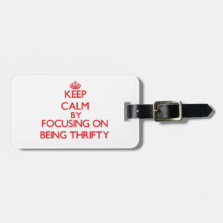 Keep Calm by focusing on Being Thrifty Tag For Luggage